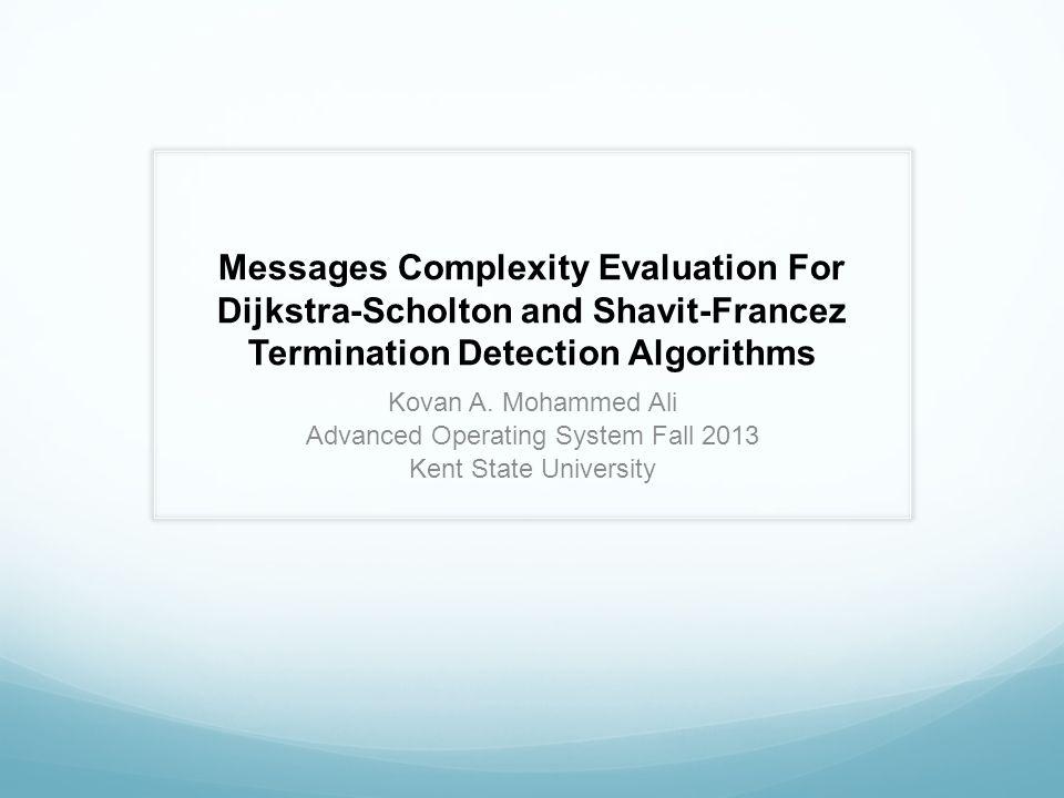 Messages Complexity Evaluation For Dijkstra-Scholton and Shavit-Francez Termination Detection Algorithms Kovan A.