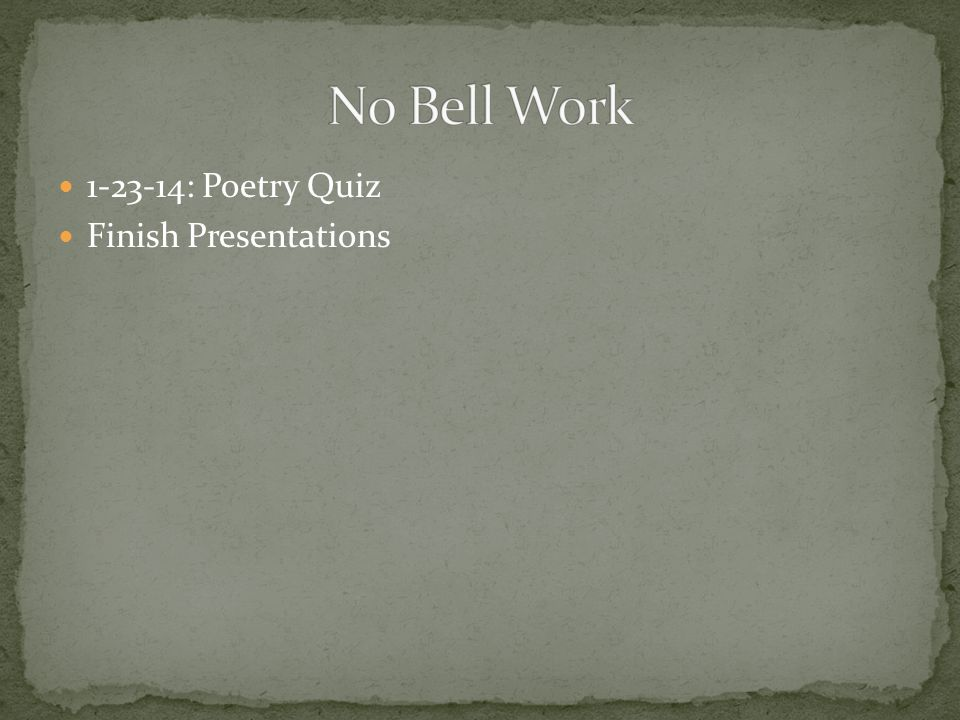 1-23-14: Poetry Quiz Finish Presentations