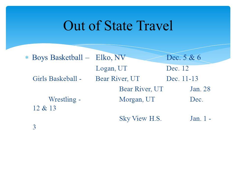  Boys Basketball – Elko, NV Dec. 5 & 6 Logan, UT Dec. 12 Girls Baskeball -Bear River, UTDec. 11-13 Bear River, UTJan. 28 Wrestling -Morgan, UTDec. 12
