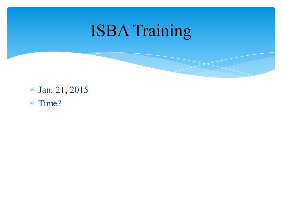  Jan. 21, 2015  Time? ISBA Training