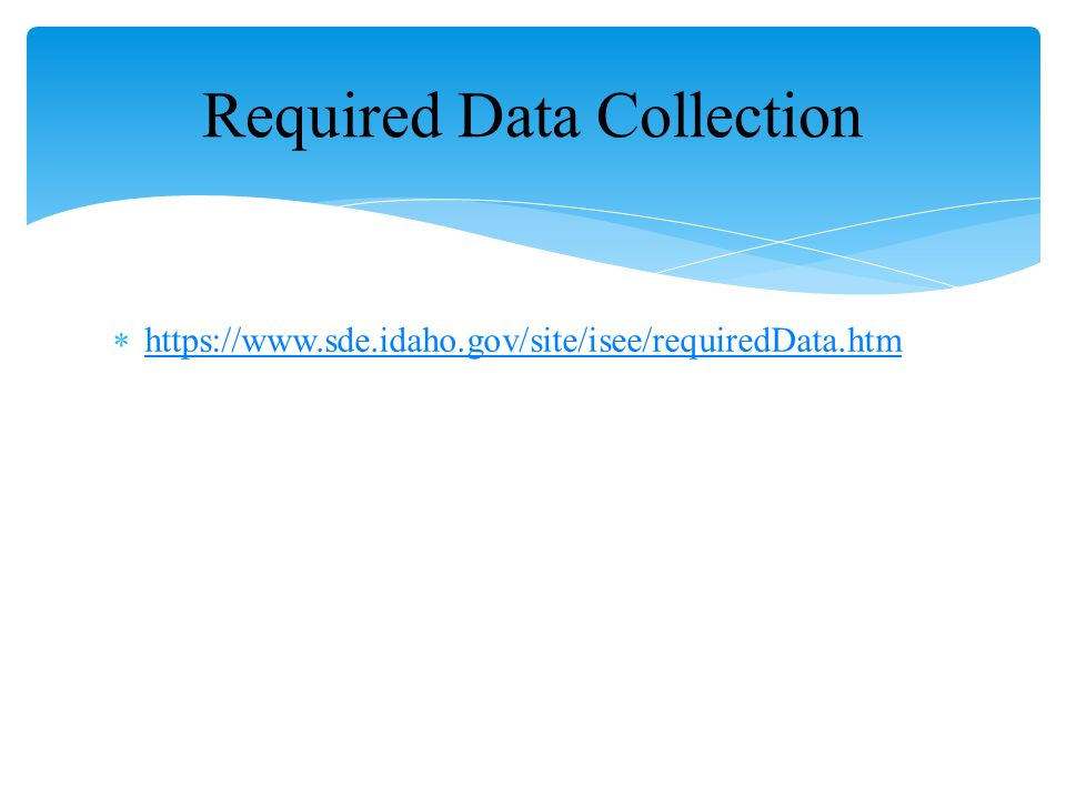  https://www.sde.idaho.gov/site/isee/requiredData.htm https://www.sde.idaho.gov/site/isee/requiredData.htm Required Data Collection