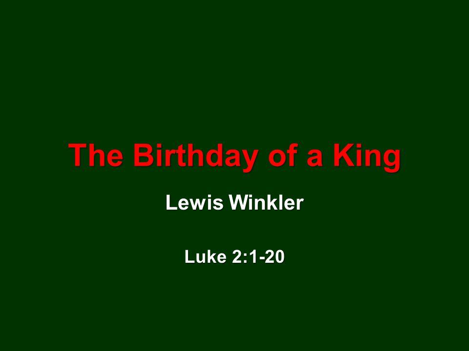 The Birthday of a King Lewis Winkler Luke 2:1-20