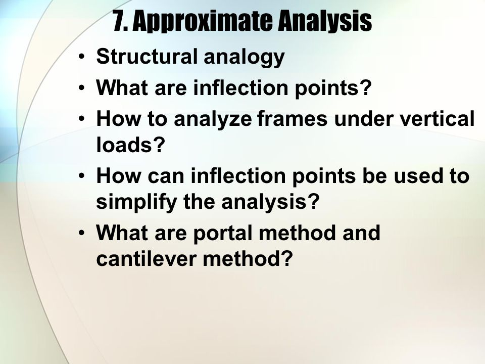 7. Approximate Analysis Structural analogy What are inflection points? How to analyze frames under vertical loads? How can inflection points be used t