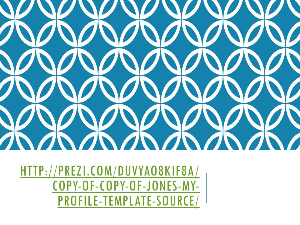 HTTP://PREZI.COM/DUVYAO8KIF8A/ COPY-OF-COPY-OF-JONES-MY- PROFILE-TEMPLATE-SOURCE/