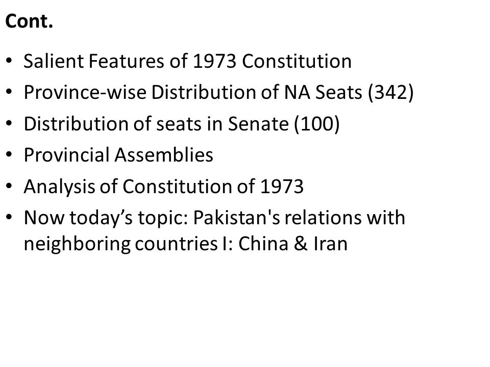 Cont. Salient Features of 1973 Constitution Province-wise Distribution of NA Seats (342) Distribution of seats in Senate (100) Provincial Assemblies A