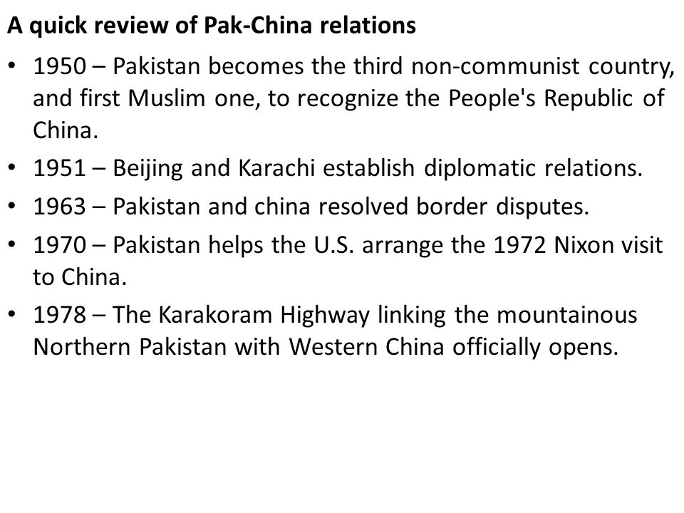 A quick review of Pak-China relations 1950 – Pakistan becomes the third non-communist country, and first Muslim one, to recognize the People's Republi