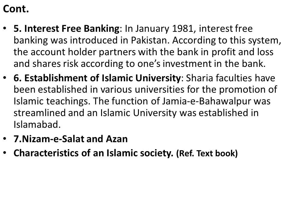 Cont. 5. Interest Free Banking: In January 1981, interest free banking was introduced in Pakistan. According to this system, the account holder partne