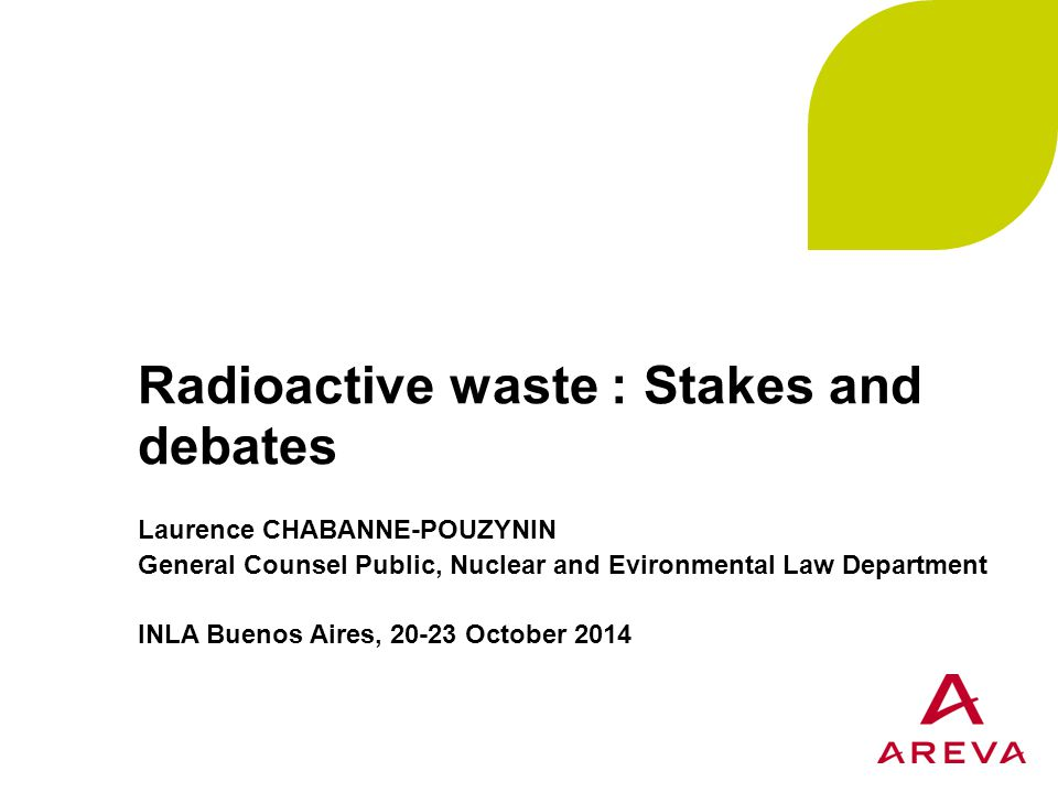 Evolution of the statutory definition of radioactive waste at International and European level (1/2) Euratom Treaty on 25 March 1957: no definition of radioactive waste Council Directive 92/3/Euratom of 3 February 1992  Radioactive waste: Any material which contains or is contaminated by radio-nuclides and for which no use is foreseen Joint Convention of 5 September 1997  Radioactive waste: Radioactive material in gaseous, liquid or solid form which no further use is foreseen by the Contracting Party […]  Spent fuel: Nuclear fuel that has been irradiated in and permanently removed from a reactor core Nuclear Inter Jura – L.