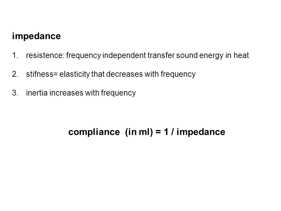 impedance 1.resistence: frequency independent transfer sound energy in heat 2.stifness= elasticity that decreases with frequency 3.inertia increases w