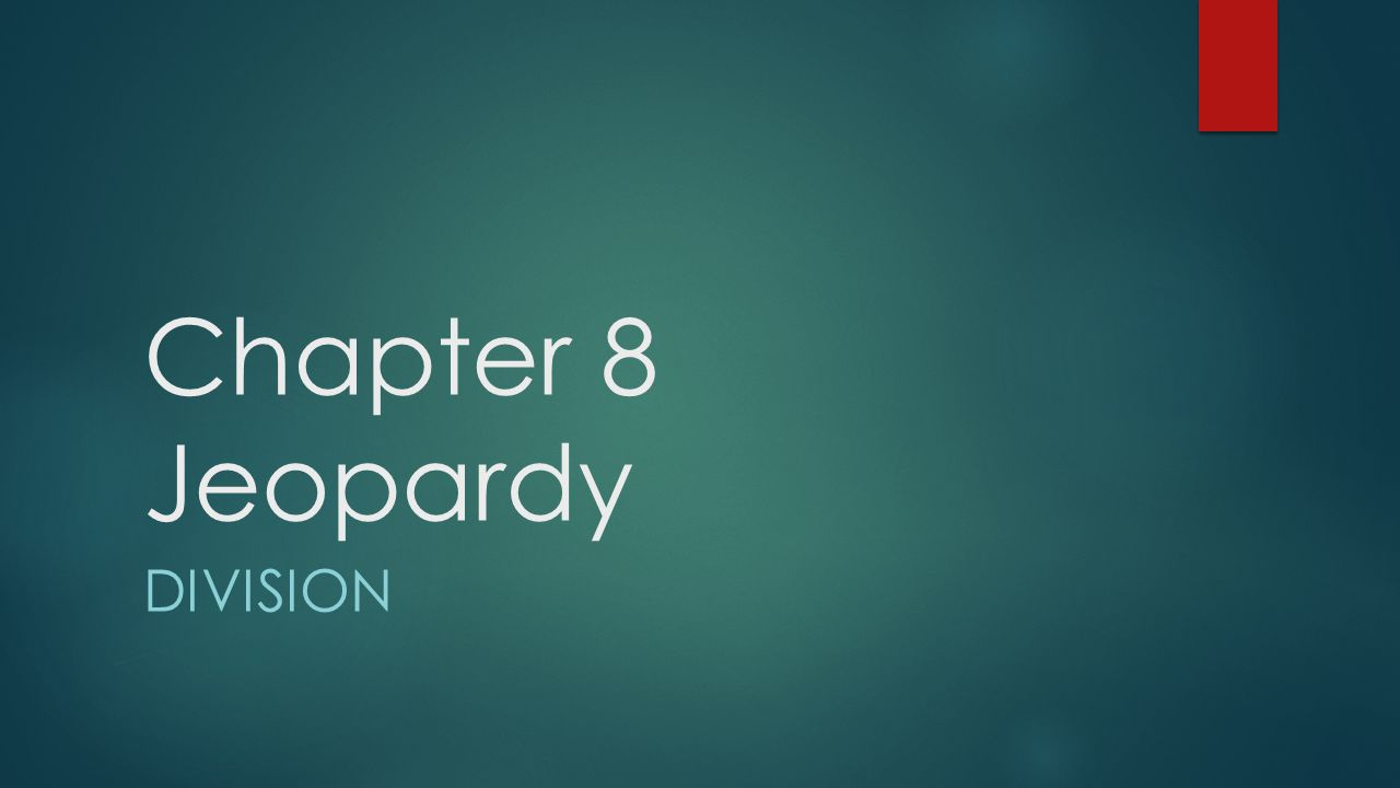 Chapter 8 Jeopardy DIVISION