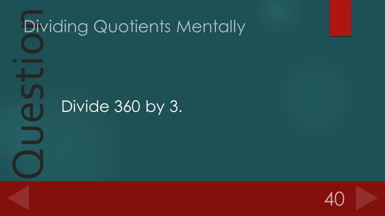 Question Divide 360 by 3. 40 Dividing Quotients Mentally
