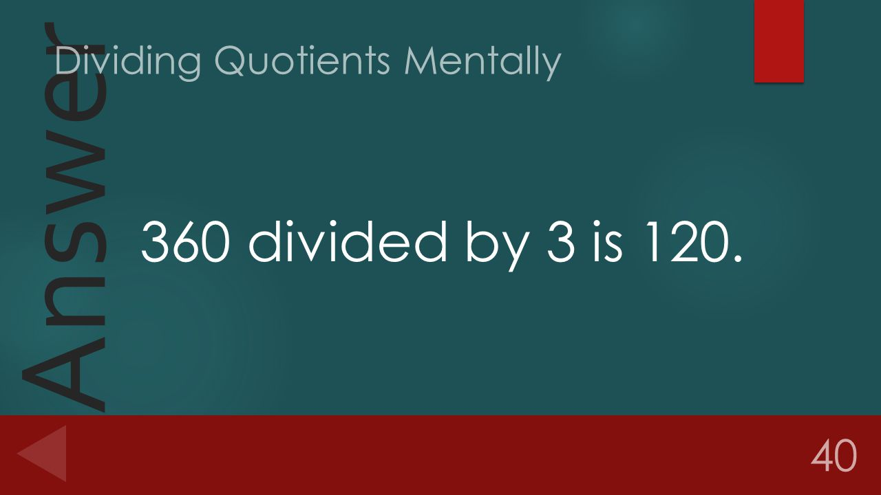 Answer 360 divided by 3 is 120. 40 Dividing Quotients Mentally