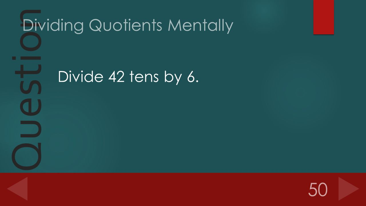 Question Divide 42 tens by 6. 50 Dividing Quotients Mentally