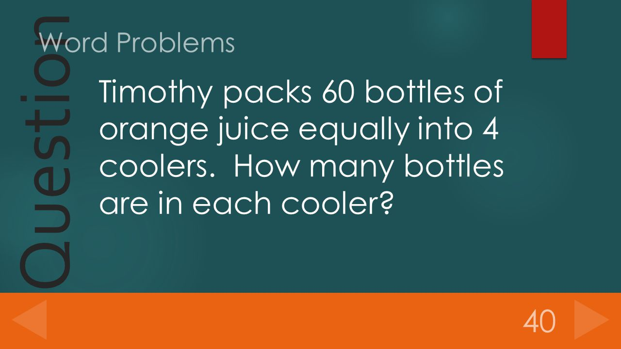 Question Timothy packs 60 bottles of orange juice equally into 4 coolers.