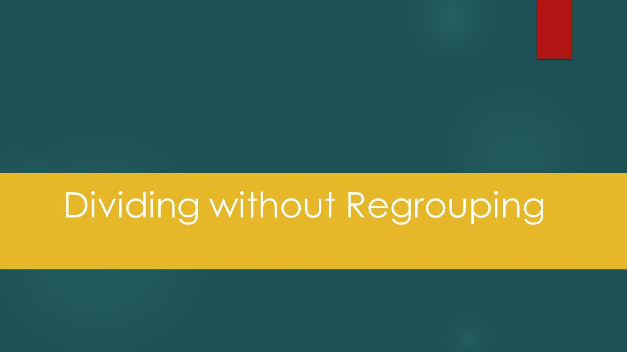 Dividing without Regrouping