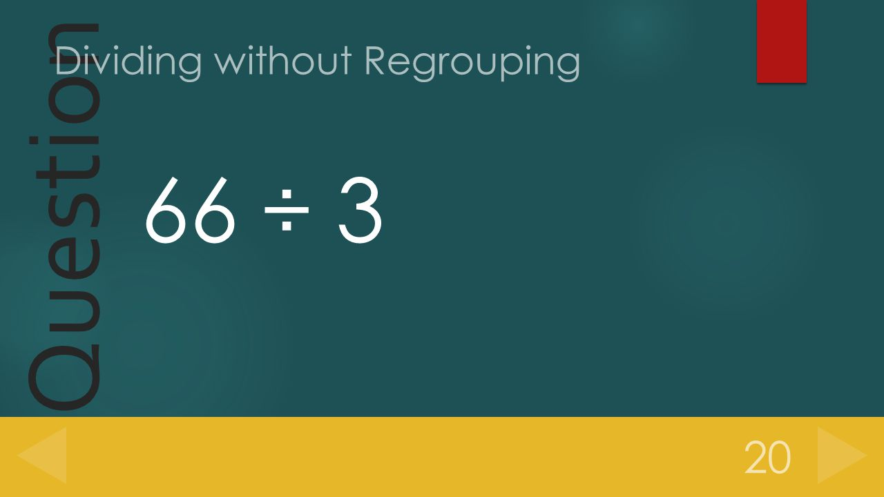 Question 66 ÷ 3 20 Dividing without Regrouping