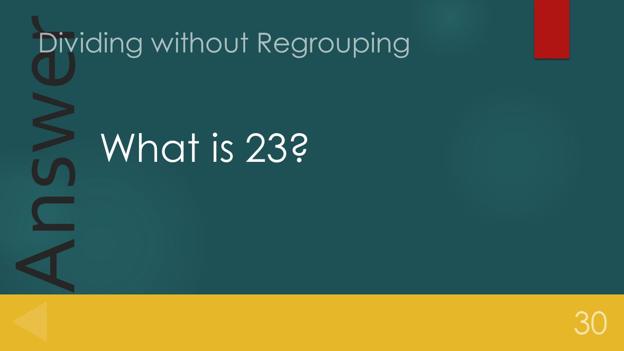 Answer What is 23 30 Dividing without Regrouping