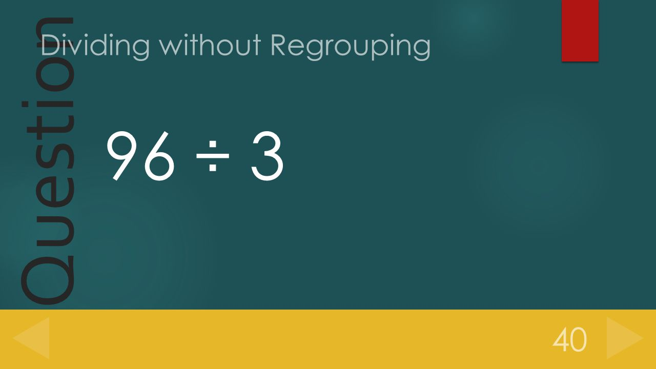 Question 96 ÷ 3 40 Dividing without Regrouping