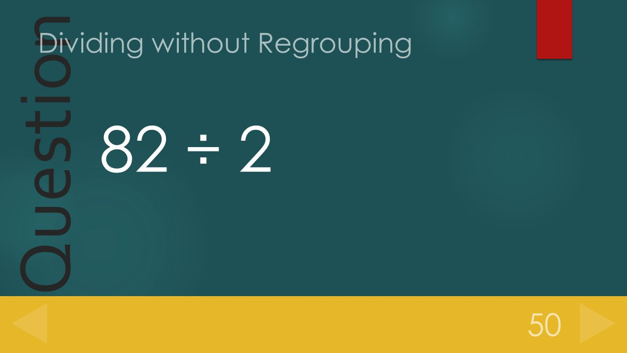 Question 82 ÷ 2 50 Dividing without Regrouping