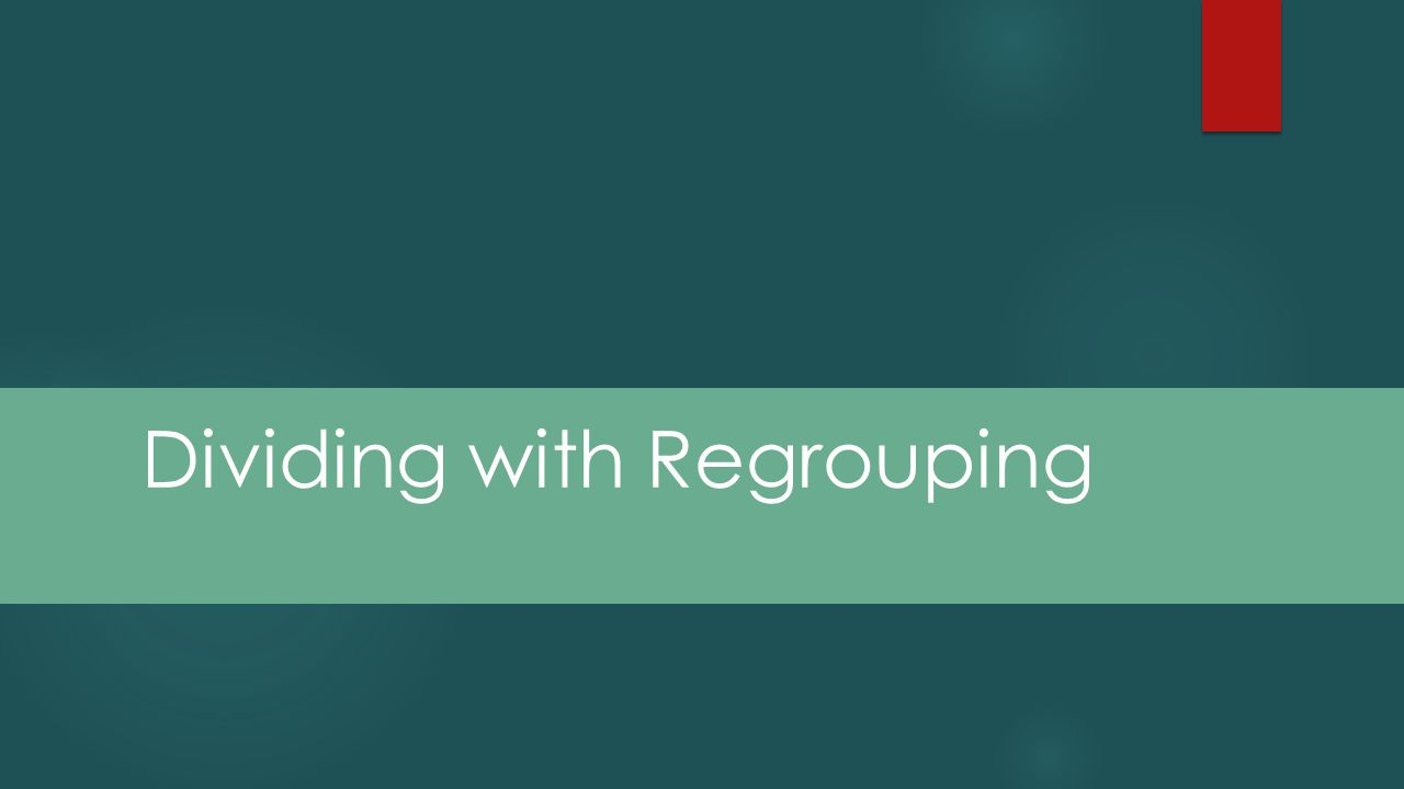 Dividing with Regrouping