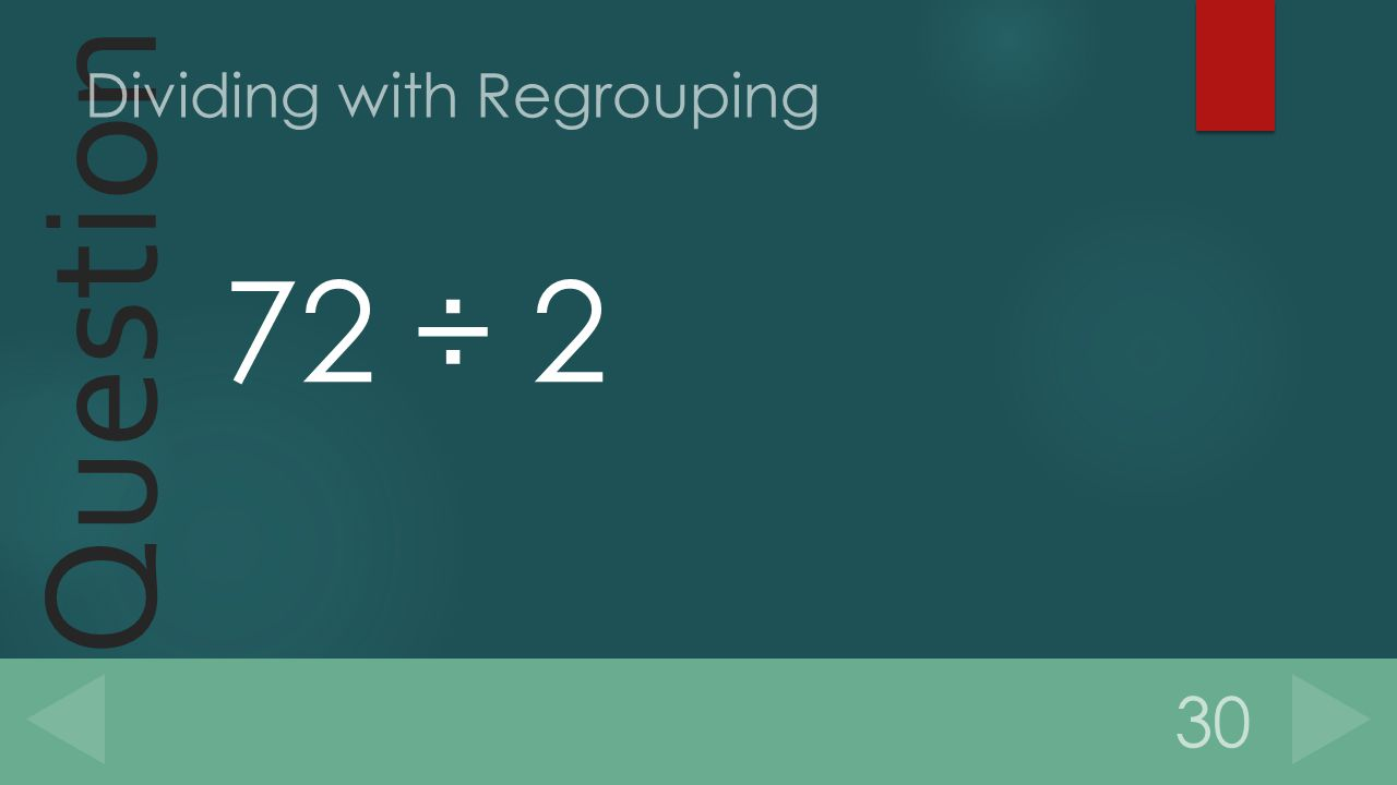 Question 72 ÷ 2 30 Dividing with Regrouping
