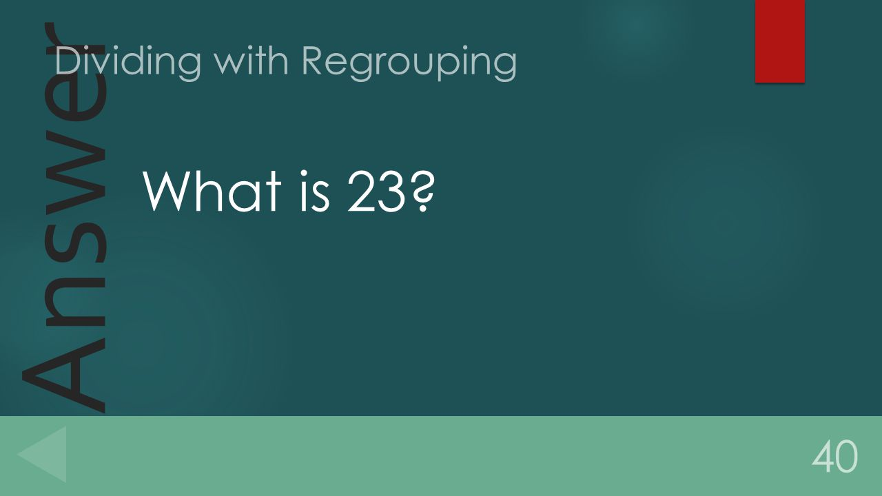 Answer What is 23 40 Dividing with Regrouping