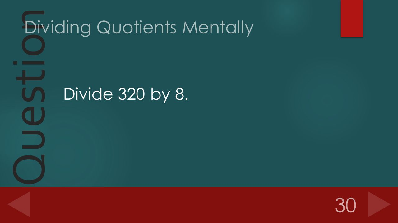 Question Divide 320 by 8. 30 Dividing Quotients Mentally