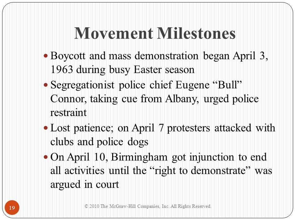 "Movement Milestones Boycott and mass demonstration began April 3, 1963 during busy Easter season Segregationist police chief Eugene ""Bull"" Connor, tak"