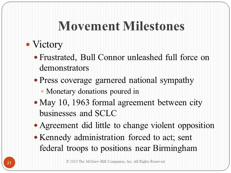 Movement Milestones Victory Frustrated, Bull Connor unleashed full force on demonstrators Press coverage garnered national sympathy Monetary donations