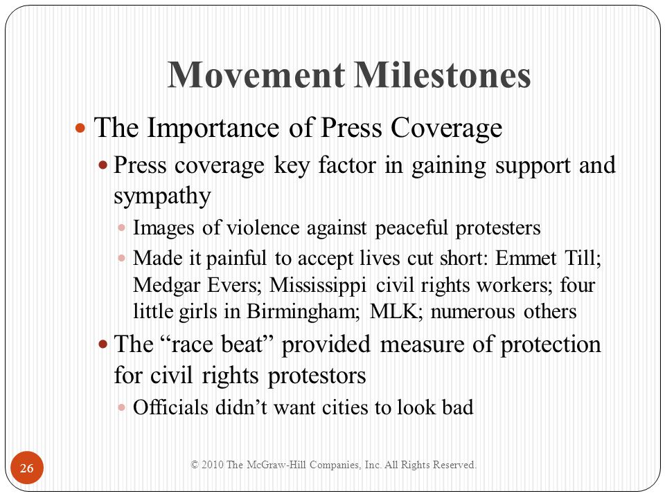 Movement Milestones The Importance of Press Coverage Press coverage key factor in gaining support and sympathy Images of violence against peaceful pro