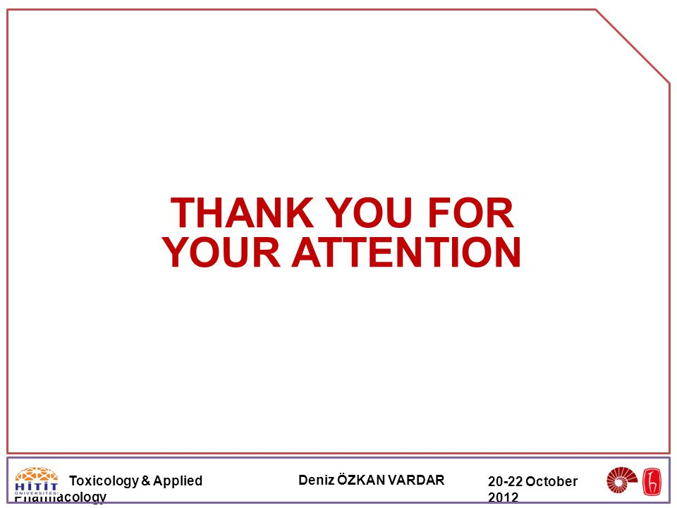 Toxicology & Applied Pharmacology Deniz ÖZKAN VARDAR 20-22 October 2012 THANK YOU FOR YOUR ATTENTION