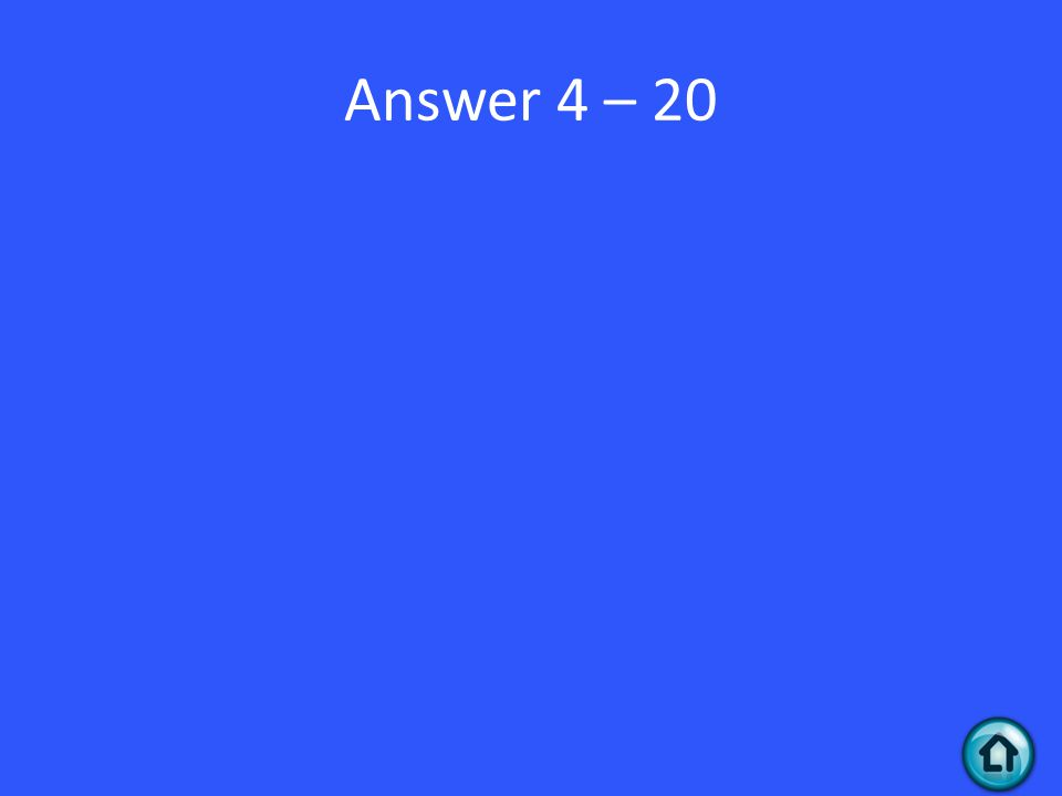 Answer 4 – 20