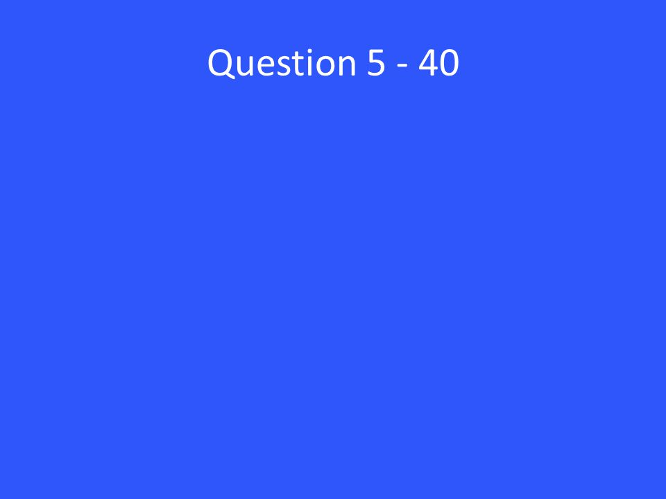 Question 5 - 40