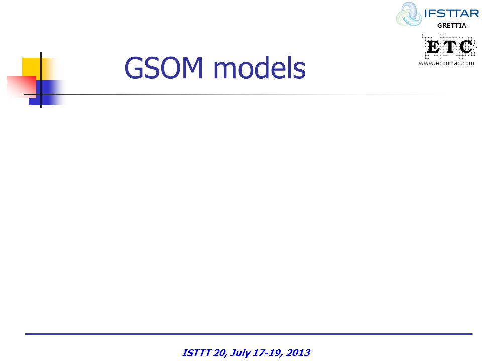 www.econtrac.com GRETTIA GSOM models ISTTT 20, July 17-19, 2013