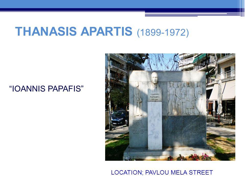 THANASIS APARTIS (1899-1972) IOANNIS PAPAFIS LOCATION; PAVLOU MELA STREET