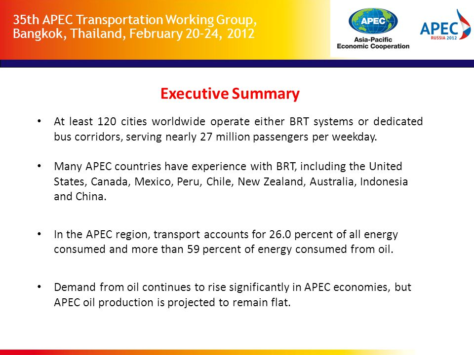 35th APEC Transportation Working Group, Bangkok, Thailand, February 20-24, 2012 Executive Summary At least 120 cities worldwide operate either BRT systems or dedicated bus corridors, serving nearly 27 million passengers per weekday.