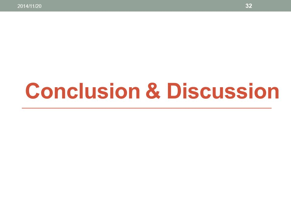 Conclusion & Discussion 2014/11/20 32