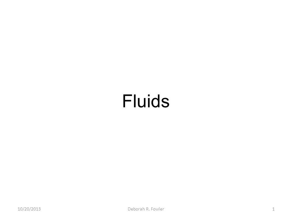 Fluids 10/20/20131Deborah R. Fowler