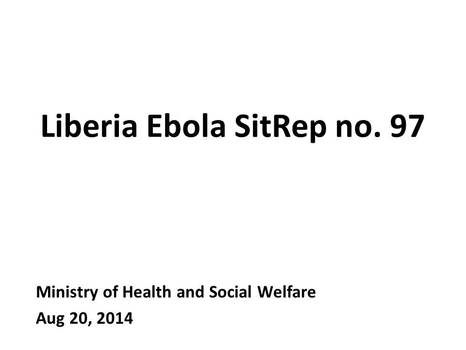 Liberia Ebola SitRep no. 97 Ministry of Health and Social Welfare Aug 20, 2014