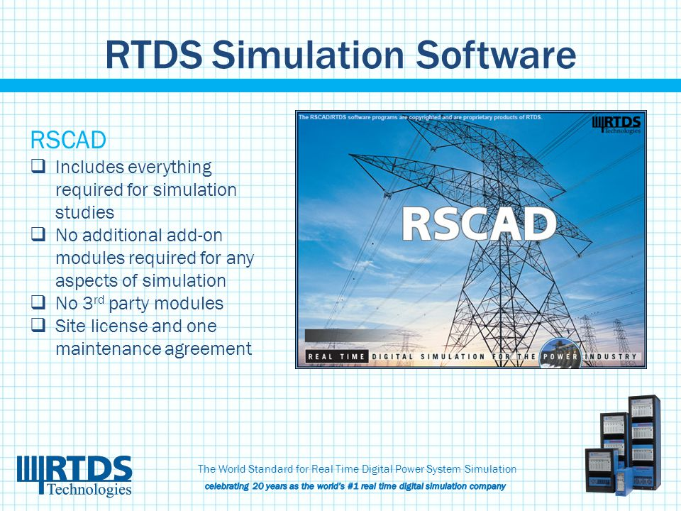 RTDS Simulation Software RSCAD  Includes everything required for simulation studies  No additional add-on modules required for any aspects of simula