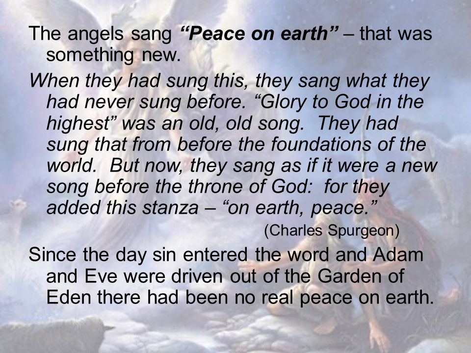 "The angels sang ""Peace on earth"" – that was something new. When they had sung this, they sang what they had never sung before. ""Glory to God in the hi"
