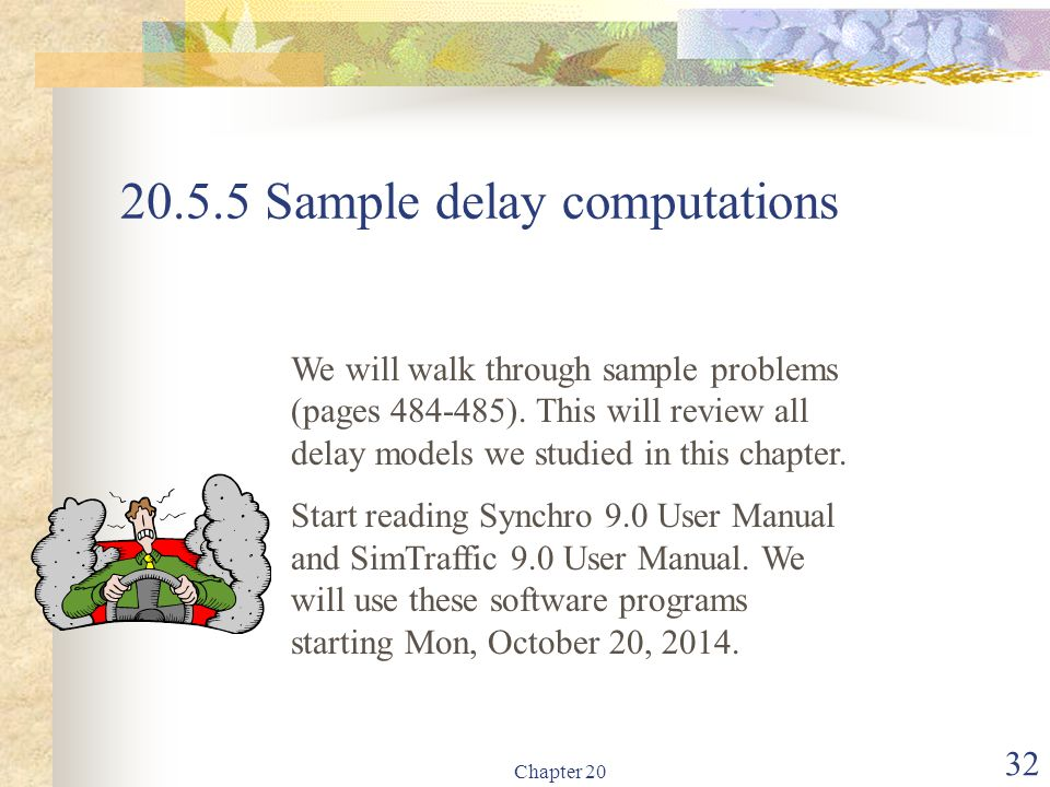Chapter 20 32 20.5.5 Sample delay computations We will walk through sample problems (pages 484-485). This will review all delay models we studied in t