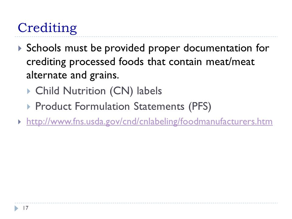 Crediting 17  Schools must be provided proper documentation for crediting processed foods that contain meat/meat alternate and grains.