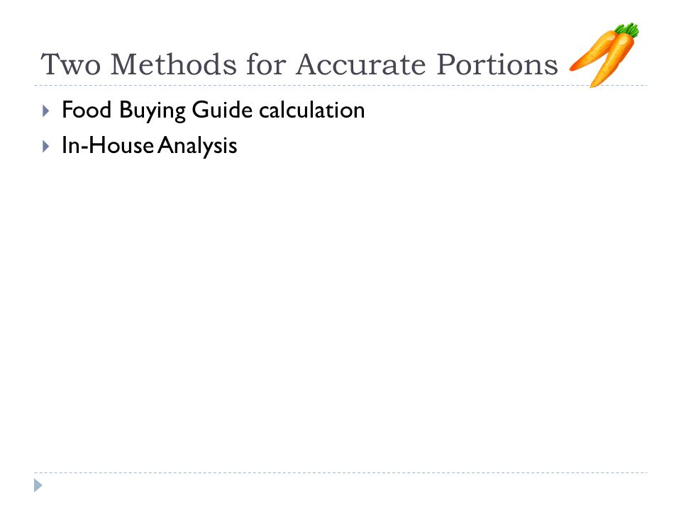 Two Methods for Accurate Portions  Food Buying Guide calculation  In-House Analysis