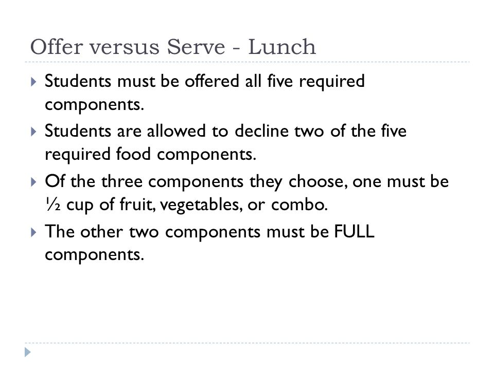 Offer versus Serve - Lunch  Students must be offered all five required components.