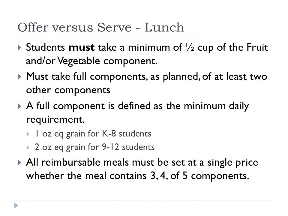 Offer versus Serve - Lunch  Students must take a minimum of ½ cup of the Fruit and/or Vegetable component.