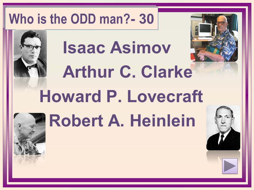 Isaac Asimov Arthur C. Clarke Howard P. Lovecraft Robert A. Heinlein Who is the ODD man - 30