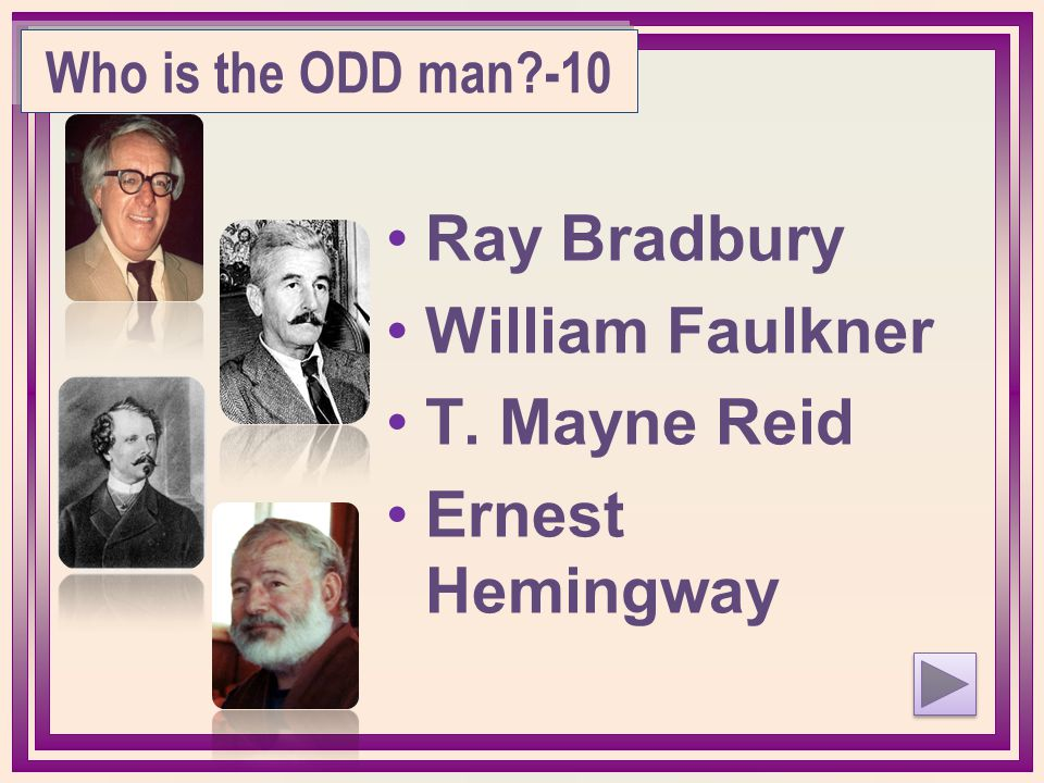 Who is the ODD man?-10 Ray Bradbury William Faulkner T. Mayne Reid Ernest Hemingway