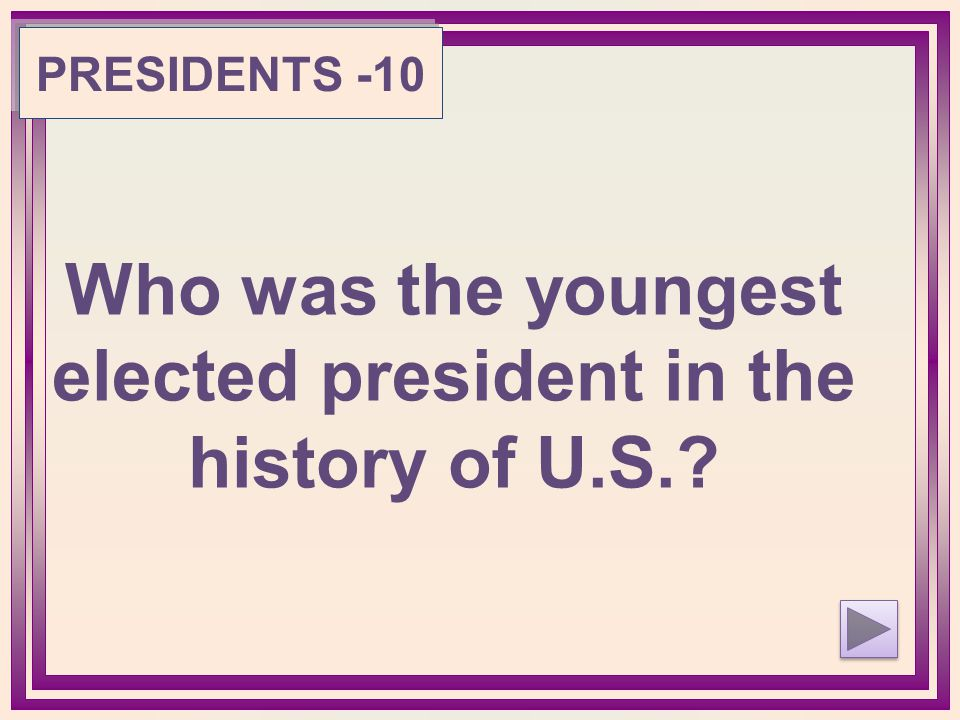 Who was the youngest elected president in the history of U.S. PRESIDENTS -10