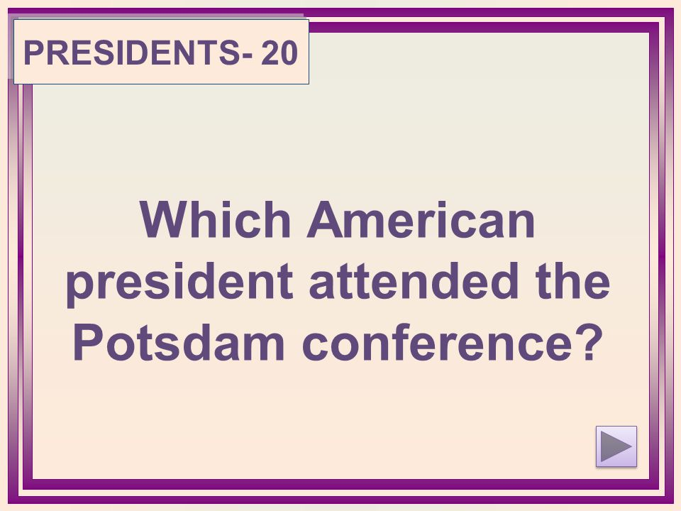 Which American president attended the Potsdam conference PRESIDENTS- 20